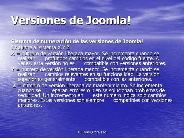 Versiones de Joomla!  Sistema de numeración de las versiones de Joomla!  Se atiene al sistema X.Y.Z  X = número de versión...