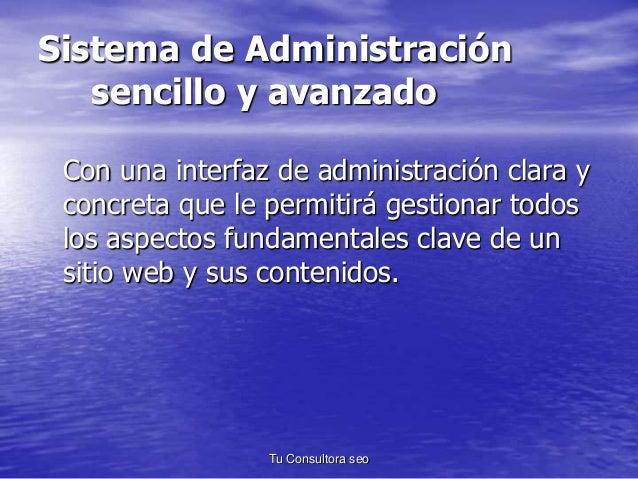 Sistema de Administración  sencillo y avanzado  Con una interfaz de administración clara y  concreta que le permitirá gest...