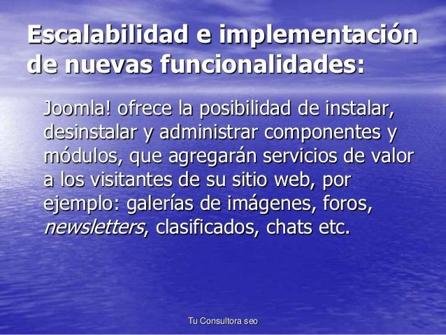 Escalabilidad e implementación  de nuevas funcionalidades:  Joomla! ofrece la posibilidad de instalar,  desinstalar y admi...