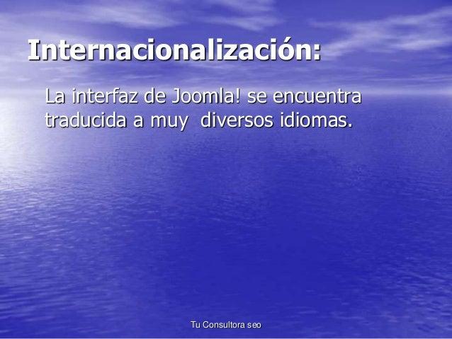 Internacionalización:  La interfaz de Joomla! se encuentra  traducida a muy diversos idiomas.  Tu Consultora seo
