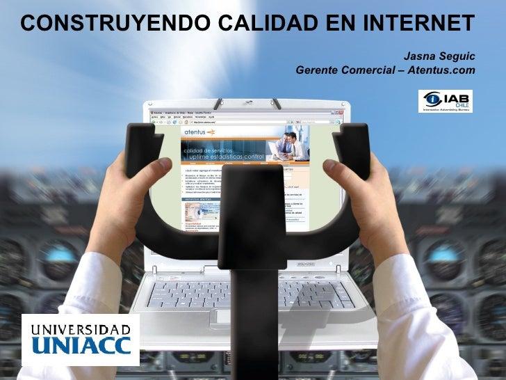 Gerente Comercial CONSTRUYENDO CALIDAD EN INTERNET Jasna Seguic Gerente Comercial – Atentus.com
