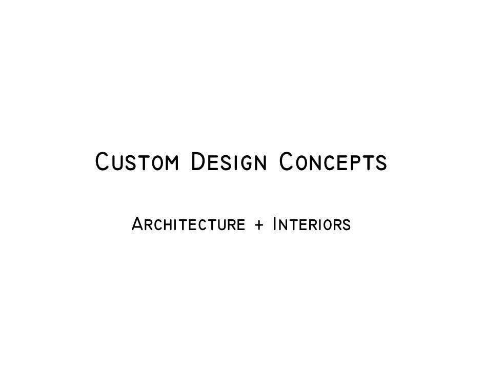Custom Design Concepts    Architecture + Interiors