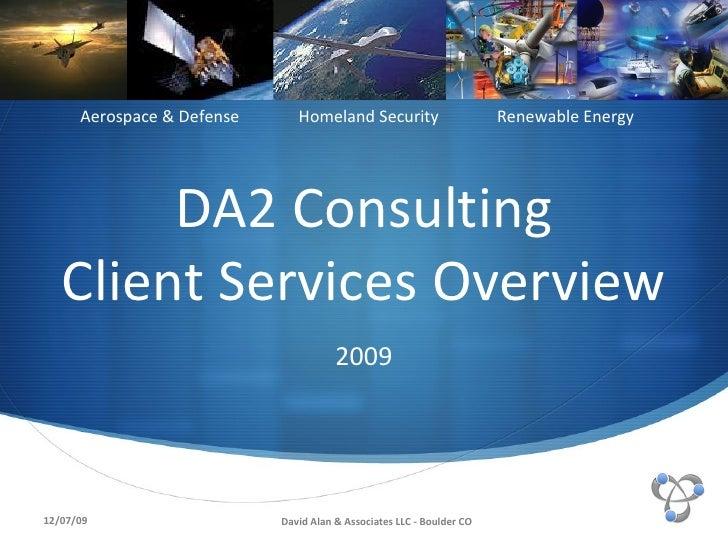 DA2 Consulting Client Services Overview 2009 Aerospace & Defense Homeland Security   Renewable Energy  David Alan & Associ...