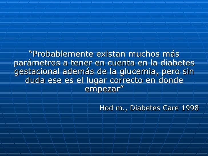 """<ul><li>"""" Probablemente existan muchos más parámetros a tener en cuenta en la diabetes gestacional además de la glucemia, ..."""