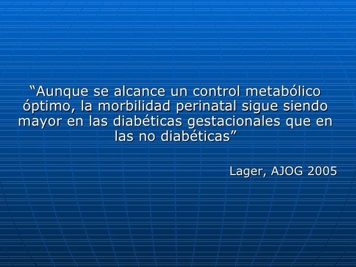"""<ul><li>"""" Aunque se alcance un control metabólico óptimo, la morbilidad perinatal sigue siendo mayor en las diabéticas ges..."""