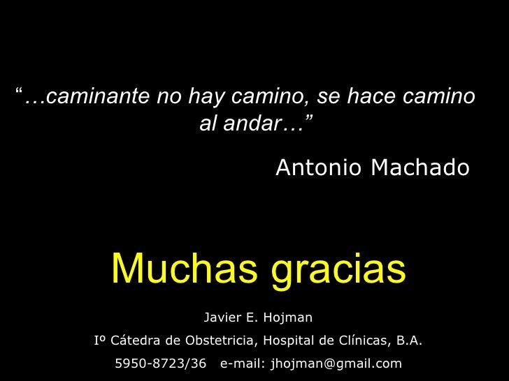 Muchas gracias Javier E. Hojman Iº Cátedra de Obstetricia, Hospital de Clínicas, B.A. 5950-8723/36  e-mail: jhojman@gmail....