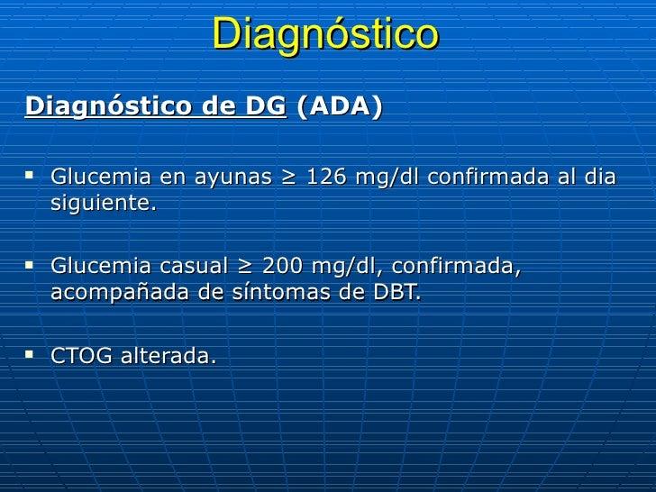 Diagnóstico <ul><li>Diagnóstico de DG   (ADA) </li></ul><ul><li>Glucemia en ayunas ≥ 126 mg/dl confirmada al dia siguiente...