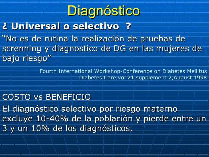 """Diagnóstico ¿ Universal o selectivo  ? """" No es de rutina la realización de pruebas de  screnning y diagnostico de DG en la..."""