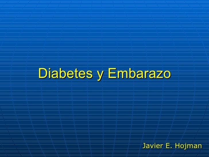 Diabetes y Embarazo Javier E. Hojman