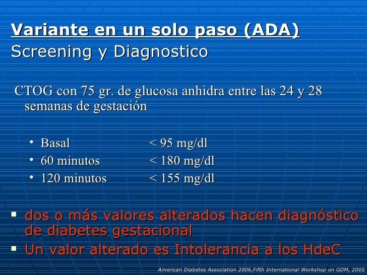 <ul><li>Variante en un solo paso (ADA) </li></ul><ul><li>Screening y Diagnostico </li></ul><ul><li>CTOG con 75 gr. de gluc...