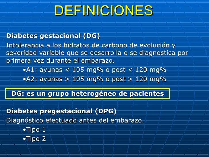 DEFINICIONES <ul><li>Diabetes gestacional (DG) </li></ul><ul><li>Intolerancia a los hidratos de carbono de evolución y sev...