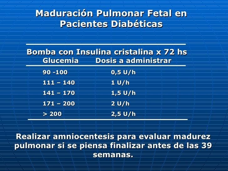 Maduración Pulmonar Fetal en Pacientes Diabéticas Bomba con Insulina cristalina x 72 hs Glucemia   Dosis a administrar 90 ...