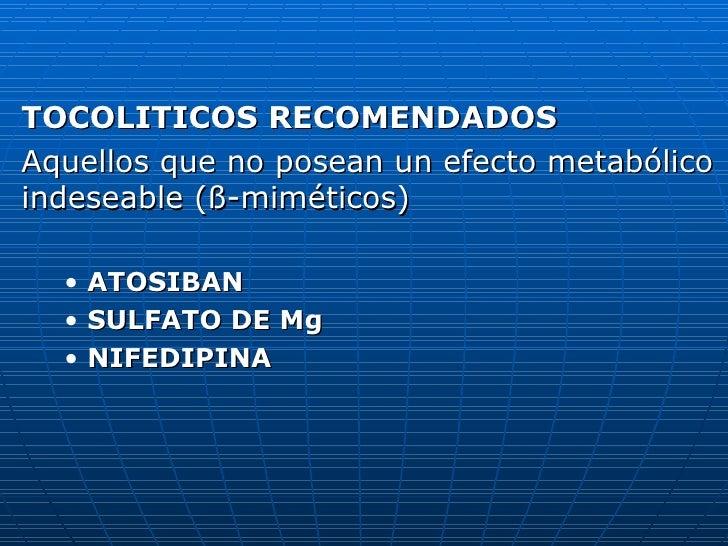 <ul><li>TOCOLITICOS RECOMENDADOS </li></ul><ul><li>Aquellos que no posean un efecto metabólico indeseable ( ß-miméticos) <...