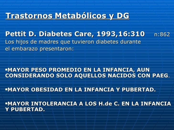 Trastornos   Metabólicos y DG <ul><li>Pettit D. Diabetes Care, 1993,16:310   n:862 </li></ul><ul><li>Los hijos de madres q...
