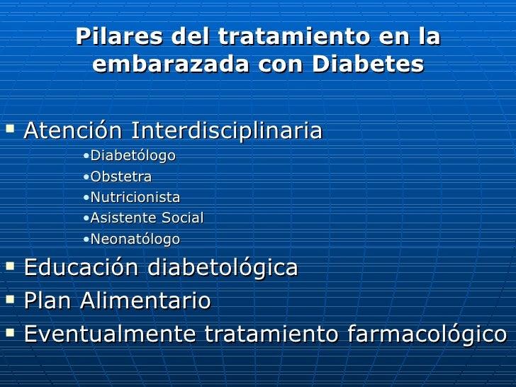 <ul><li>Pilares del tratamiento en la embarazada con Diabetes </li></ul><ul><li>Atención Interdisciplinaria </li></ul><ul>...