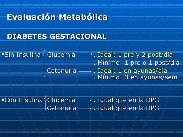 <ul><li>Evaluación Metabólica </li></ul><ul><li>DIABETES GESTACIONAL </li></ul><ul><li>Sin Insulina  Glucemia .  Ideal: 1 ...