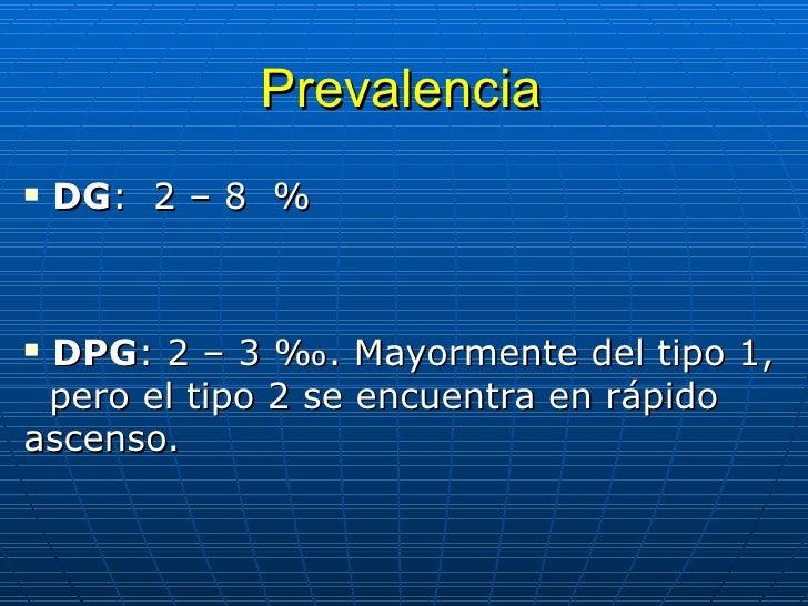 Prevalencia <ul><li>DG :  2 – 8  % </li></ul><ul><li>DPG : 2 – 3 ‰. Mayormente del tipo 1,  pero el tipo 2 se encuentra en...