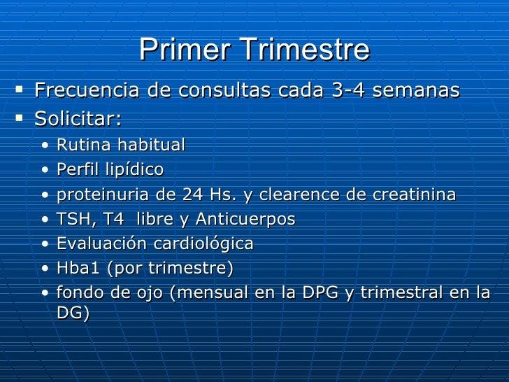 Primer Trimestre <ul><li>Frecuencia de consultas cada 3-4 semanas </li></ul><ul><li>Solicitar:  </li></ul><ul><ul><li>Ruti...