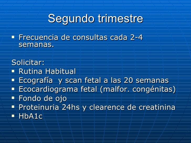 Segundo trimestre <ul><li>Frecuencia de consultas cada 2-4 semanas. </li></ul><ul><li>Solicitar: </li></ul><ul><li>Rutina ...