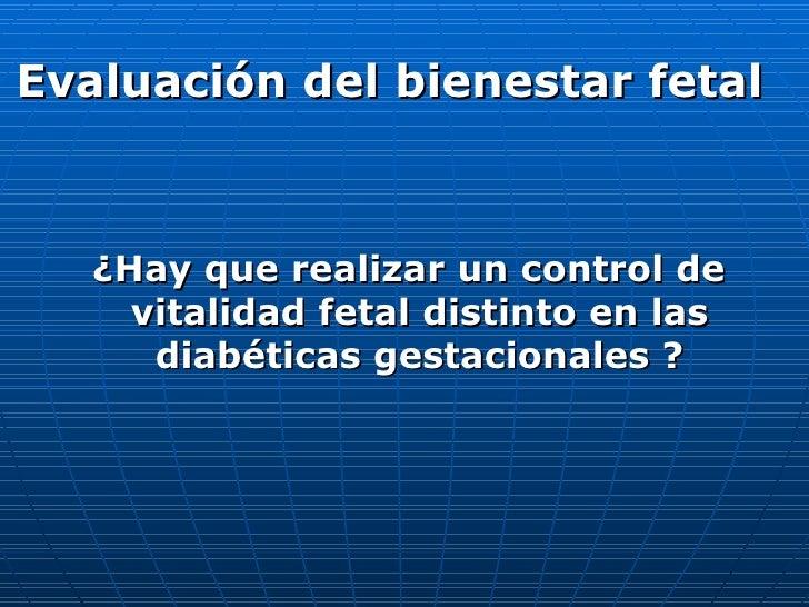 <ul><li>Evaluación del bienestar fetal </li></ul><ul><li>¿Hay que realizar un control de vitalidad fetal distinto en las d...