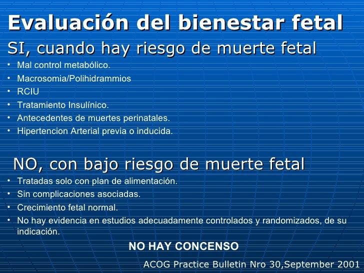 <ul><li>Evaluación del bienestar fetal </li></ul><ul><li>SI, cuando hay riesgo de muerte fetal </li></ul><ul><li>Mal contr...