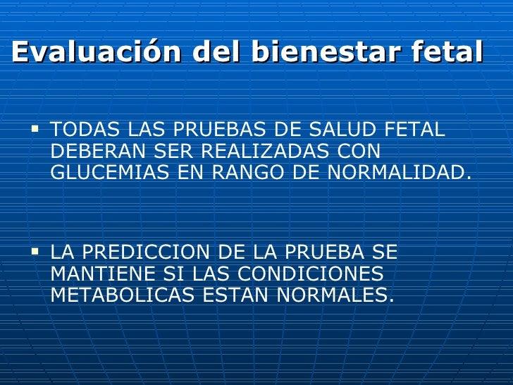 <ul><li>Evaluación del bienestar fetal </li></ul><ul><li>TODAS LAS PRUEBAS DE SALUD FETAL  DEBERAN SER REALIZADAS CON GLUC...