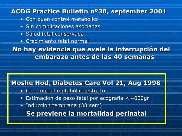 <ul><li>ACOG Practice Bulletin nº30, september 2001 </li></ul><ul><ul><li>Con buen control metabólico </li></ul></ul><ul><...