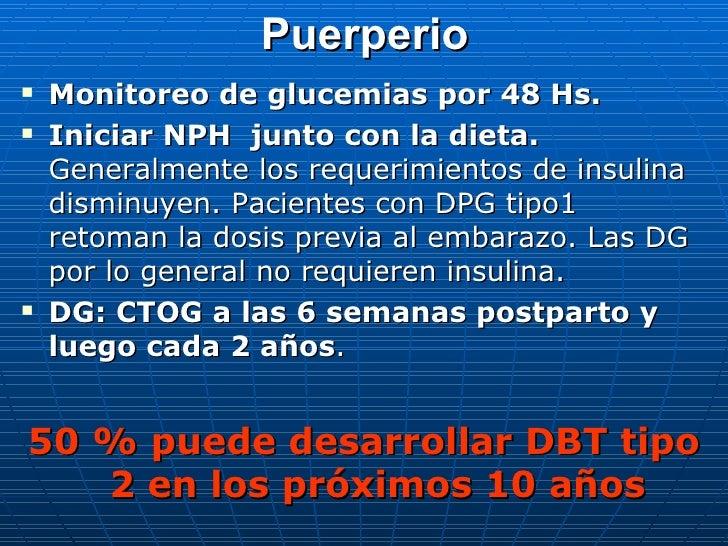 Puerperio <ul><li>Monitoreo de glucemias por 48 Hs. </li></ul><ul><li>Iniciar NPH  junto con la dieta.  Generalmente los r...