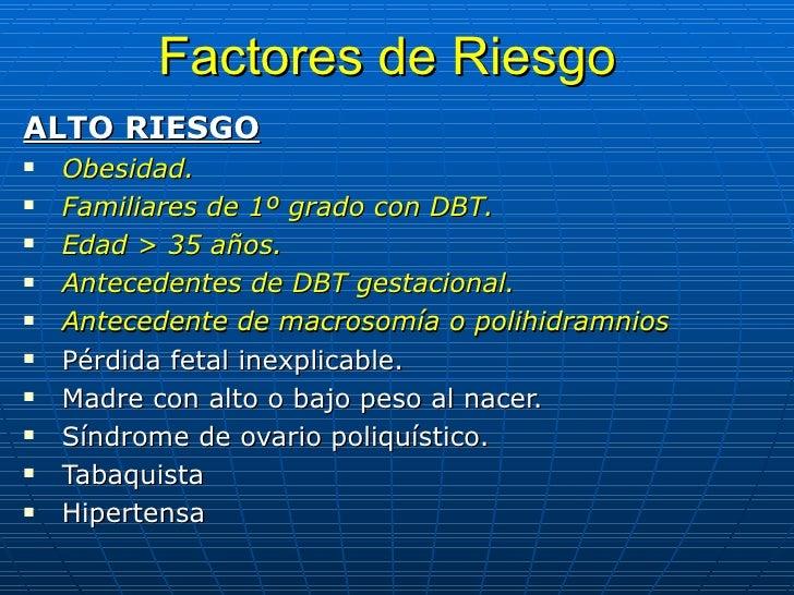 Factores de Riesgo   <ul><li>ALTO RIESGO   </li></ul><ul><li>Obesidad. </li></ul><ul><li>Familiares de 1º grado con DBT.  ...