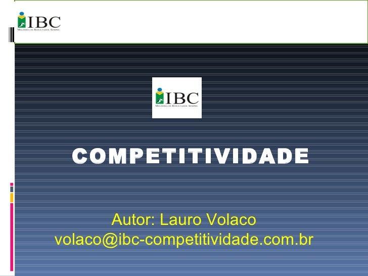COMPETITIVIDADE Autor: Lauro Volaco [email_address]