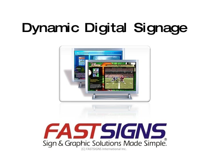 Dynamic Digital Signage (C) FASTSIGNS International Inc.