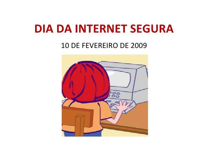 DIA DA INTERNET SEGURA 10 DE FEVEREIRO DE 2009