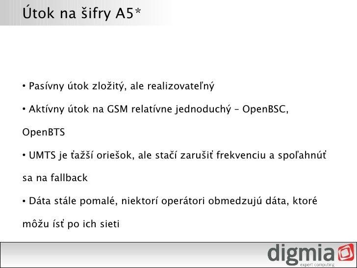 Útok na šifry A5*        Pasívny útok zložitý, ale realizovateľný ●         Aktívny útok na GSM relatívne jednoduchý – Ope...