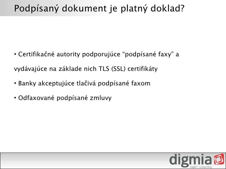 """Podpísaný dokument je platný doklad?        Certifikačné autority podporujúce """"podpísané faxy"""" a ●     vydávajúce na zákla..."""
