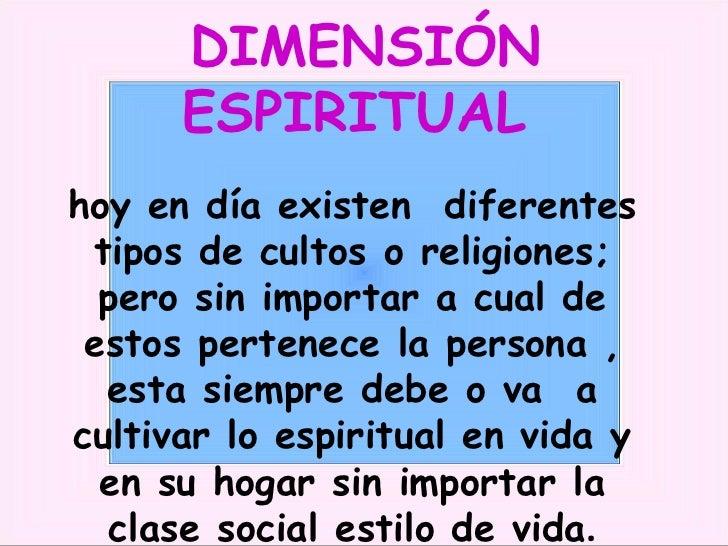 DIMENSIÓN ESPIRITUAL  hoy en día existen  diferentes tipos de cultos o religiones; pero sin importar a cual de estos perte...