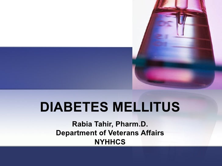 DIABETES MELLITUS Rabia Tahir, Pharm.D. Department of Veterans Affairs NYHHCS