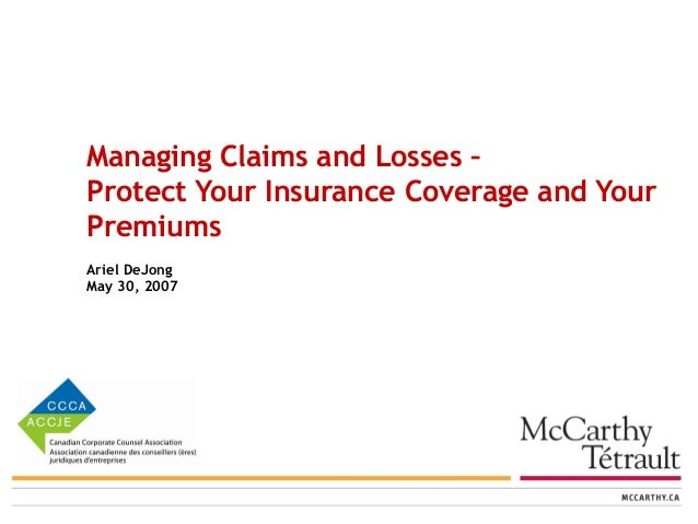 Managing Claims and Losses – Protect Your Insurance Coverage and Your Premiums Ariel DeJong May 30, 2007