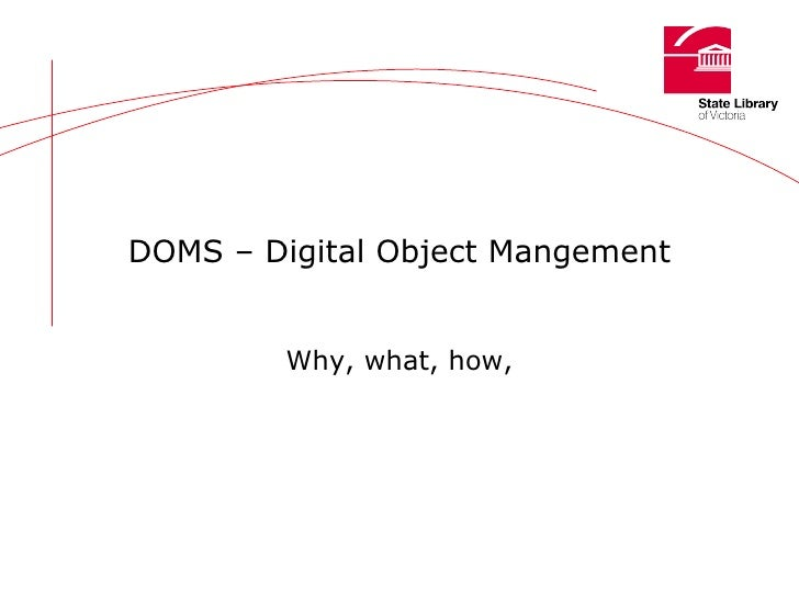 DOMS – Digital Object Mangement Why, what, how,