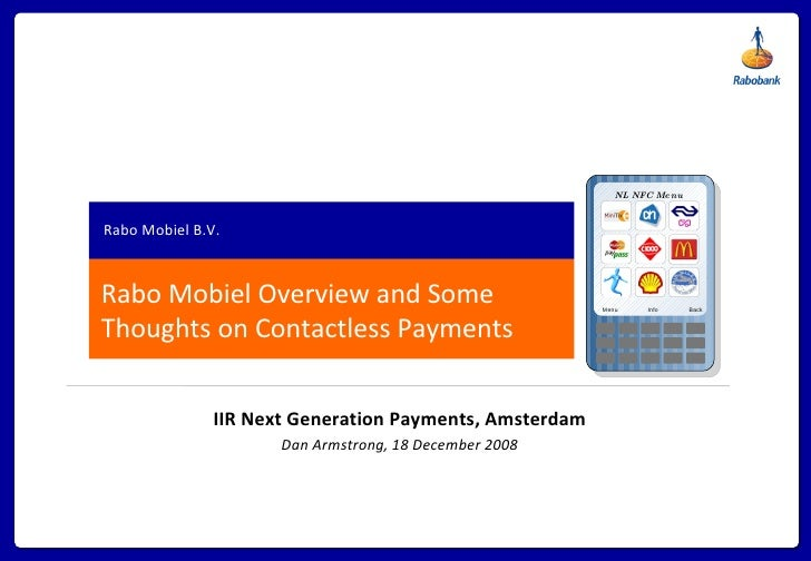 Rabo Mobiel Overview and Some Thoughts on Contactless Payments Rabo Mobiel B.V. IIR Next Generation Payments, Amsterdam Da...