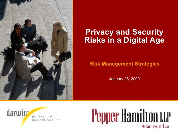 Privacy and Security Risks in a Digital Age Risk Management Strategies January 26, 2009 professional  underwriters, inc .