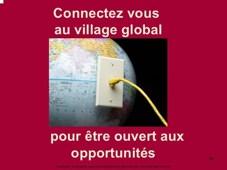 Connectez vous  au village global pour être ouvert aux   opportunités  Copyright. Tous droits réservés à FB-Associés. Net ...