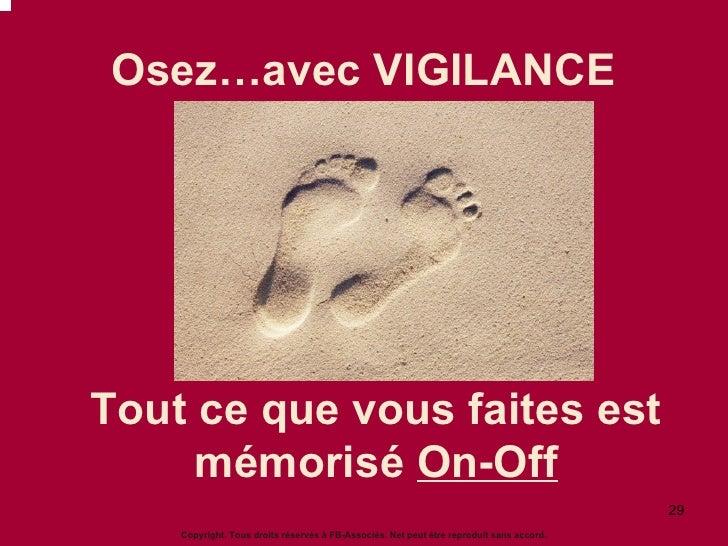 Osez…avec VIGILANCE Tout ce que vous faites est mémorisé  On-Off Copyright. Tous droits réservés à FB-Associés. Net peut ê...