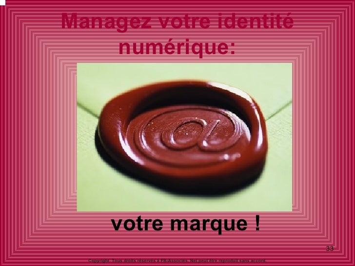 Managez votre identité numérique: Copyright. Tous droits réservés à FB-Associés. Net peut être reproduit sans accord. votr...