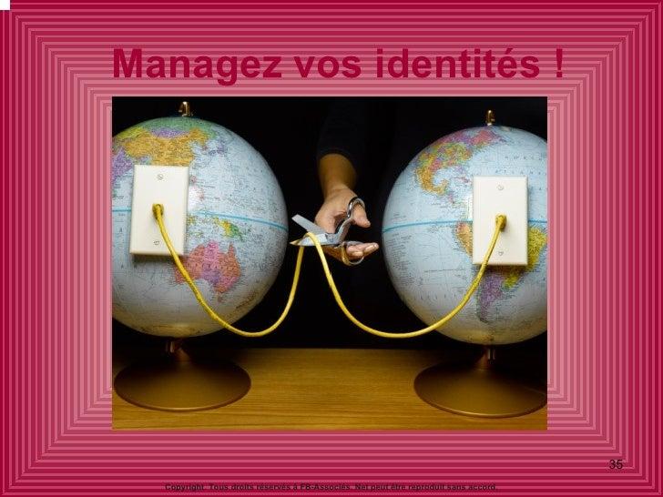 Managez vos identités ! Copyright. Tous droits réservés à FB-Associés. Net peut être reproduit sans accord.