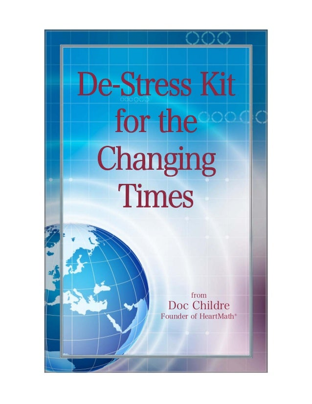 from Doc Childre Founder of HeartMath® De-Stress Kit for the Changing Times