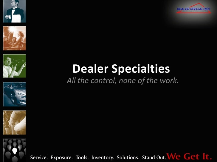 Dealer Specialties All the control, none of the work.