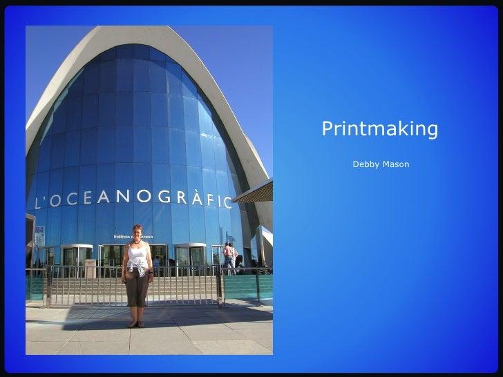 Printmaking Debby Mason Printmaking Debby Mason
