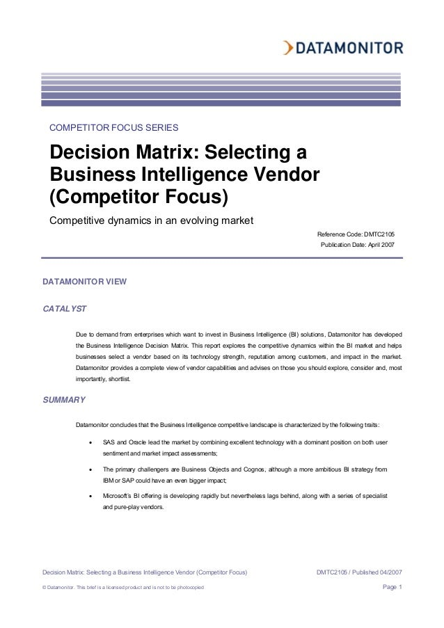 Decision Matrix: Selecting a Business Intelligence Vendor (Competitor Focus) DMTC2105 / Published 04/2007 © Datamonitor. T...
