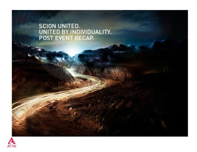 SCION United. UNITED BY INDIVIDUALITY. Post event Recap.