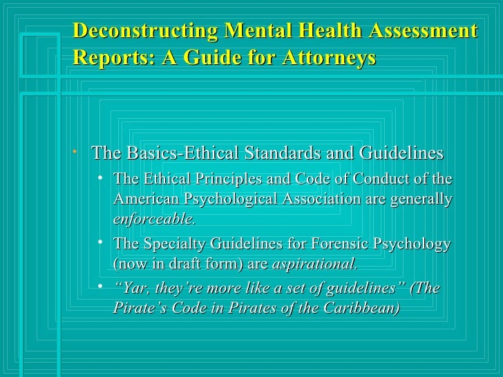Deconstructing Mental Health Assessment Reports: A Guide for Attorneys <ul><li>The Basics-Ethical Standards and Guidelines...